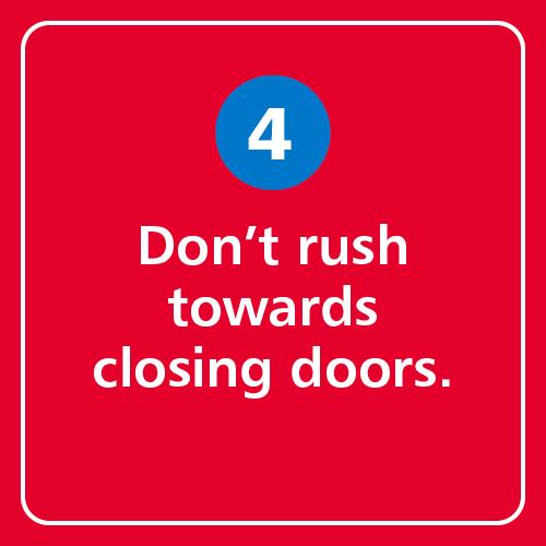 Don't rush towards closing doors.